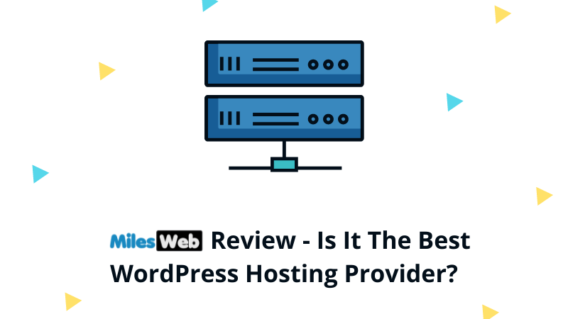MilesWeb Review – Is It The Best WordPress Hosting Provider ?